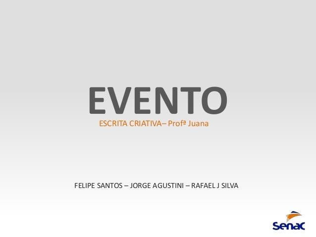 EVENTO       ESCRITA CRIATIVA– Profª JuanaFELIPE SANTOS – JORGE AGUSTINI – RAFAEL J SILVA