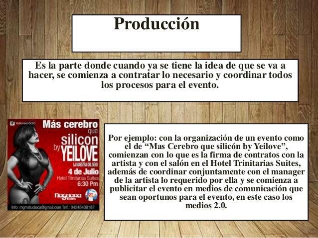 Producción Es la parte donde cuando ya se tiene la idea de que se va a hacer, se comienza a contratar lo necesario y coord...