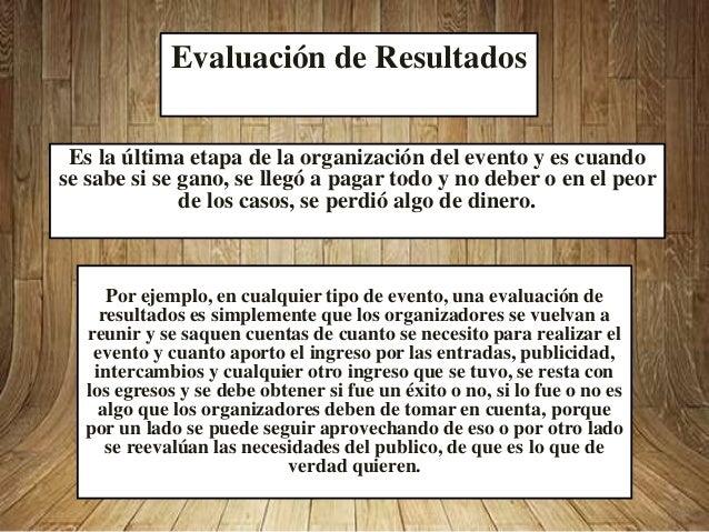 Evaluación de Resultados Es la última etapa de la organización del evento y es cuando se sabe si se gano, se llegó a pagar...