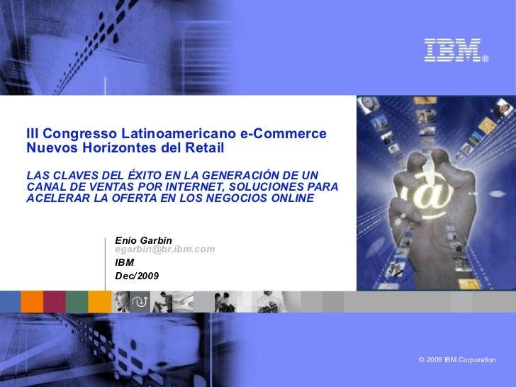 III Congresso Latinoamericano e-Commerce Nuevos Horizontes del Retail LAS CLAVES DEL ÉXITO EN LA GENERACIÓN DE UN CANAL DE...