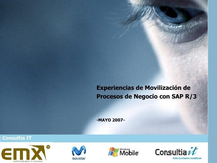Experiencias de Movilización de Procesos de Negocio con SAP R/3 -MAYO 2007- Consultia IT