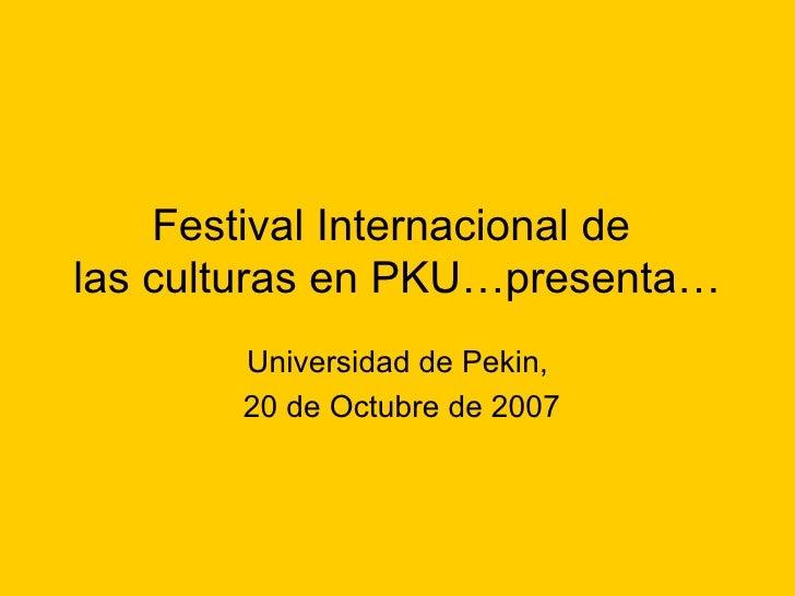 Festival Internacional de  las culturas en PKU…presenta… Universidad de Pekin, 20 de Octubre de 2007