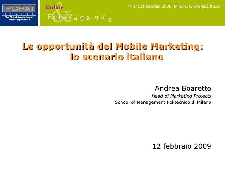 <ul><li>Le opportunità del Mobile Marketing: lo scenario italiano </li></ul>Andrea Boaretto Head of Marketing Projects Sch...