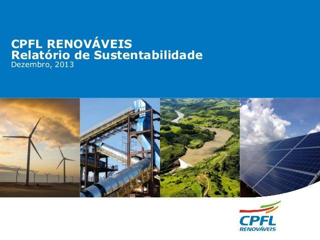 CPFL RENOVÁVEIS Relatório de Sustentabilidade Dezembro, 2013