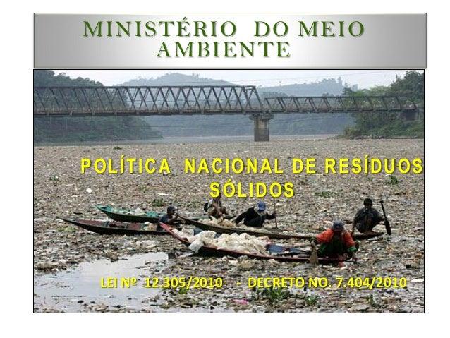 MINISTÉRIO DO MEIO AMBIENTE POLÍTICA NACIONAL DE RESÍDUOS SÓLIDOS LEI Nº 12.305/2010 - DECRETO NO. 7.404/2010