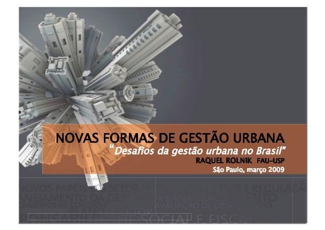 """""""DESAFIOS DA GESTÃO URBANA NO BRASIL""""""""DESAFIOS DA GESTÃO URBANA NO BRASIL"""" São Paulo, março 2009 RAQUEL ROLNIK FAU-USP NOV..."""
