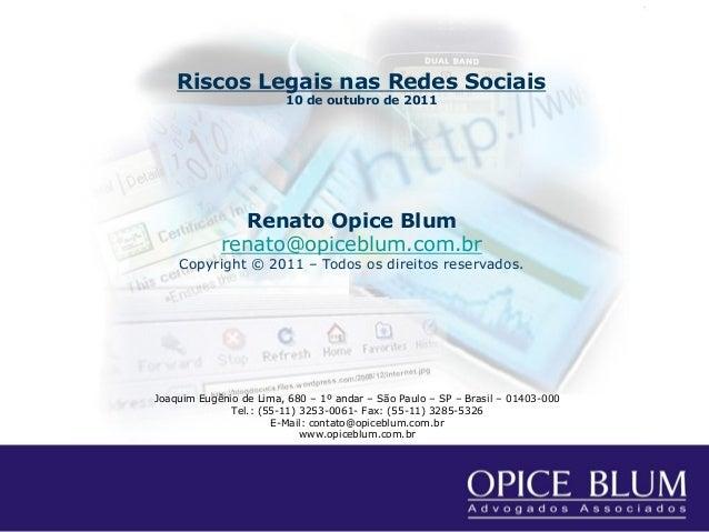 Renato Opice Blum renato@opiceblum.com.br Copyright © 2011 – Todos os direitos reservados. Joaquim Eugênio de Lima, 680 – ...
