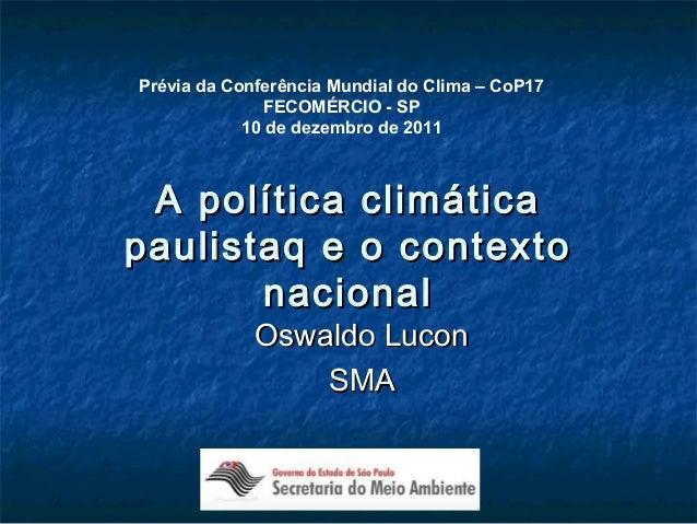 A política climáticaA política climática paulistaq e o contextopaulistaq e o contexto nacionalnacional Oswaldo LuconOswald...