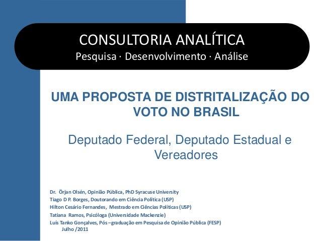 UMA PROPOSTA DE DISTRITALIZAÇÃO DO VOTO NO BRASIL Deputado Federal, Deputado Estadual e Vereadores CONSULTORIA ANALÍTICA P...