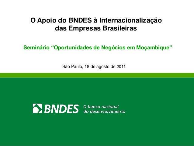 """O Apoio do BNDES à Internacionalização das Empresas Brasileiras Seminário """"Oportunidades de Negócios em Moçambique"""" São Pa..."""