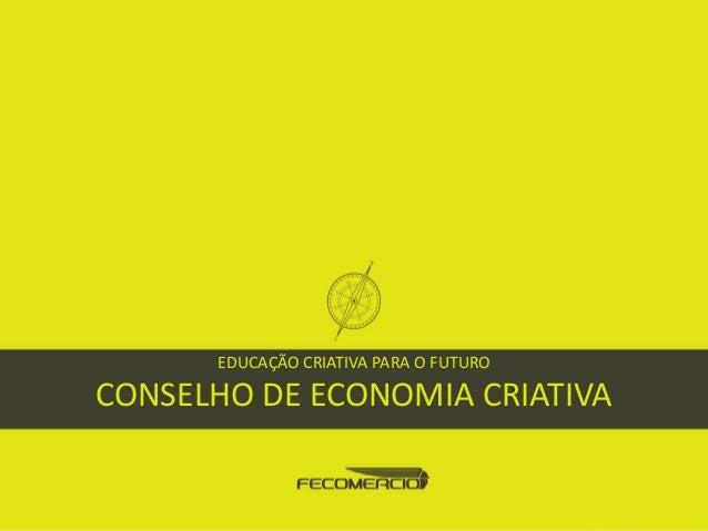 EDUCAÇÃO CRIATIVA PARA O FUTURO CONSELHO DE ECONOMIA CRIATIVA