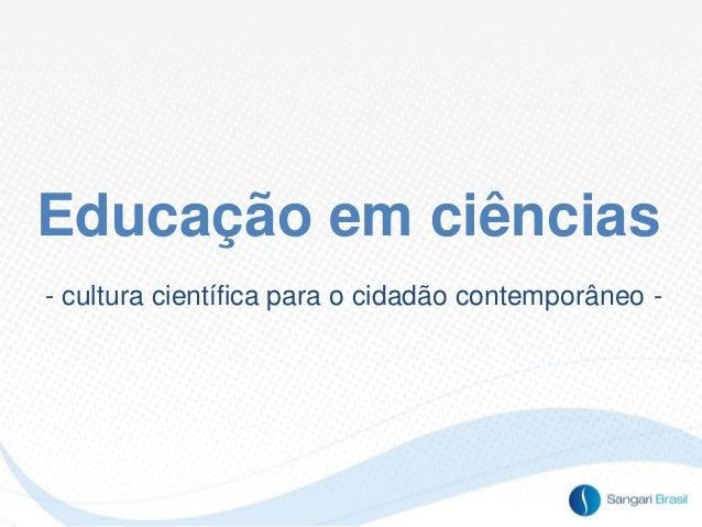 Educação em ciências - cultura científica para o cidadão contemporâneo -