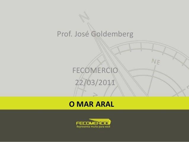 Prof. José Goldemberg FECOMERCIO 22/03/2011 O MAR ARAL