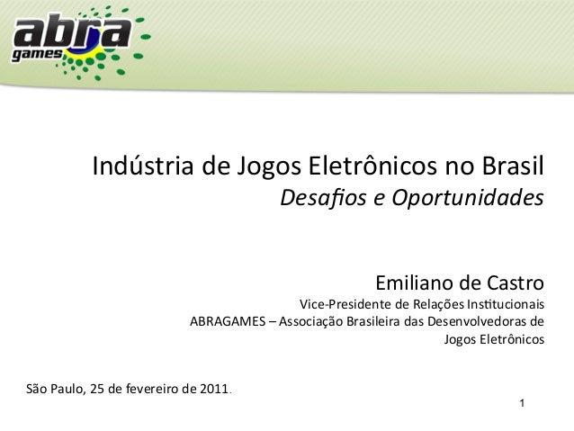 1 Indústria  de  Jogos  Eletrônicos  no  Brasil   Desafios  e  Oportunidades   São  Paulo,  25  de...
