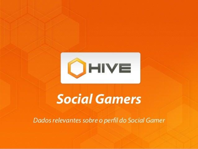 Dados relevantes sobre o perfil do Social Gamer Social Gamers