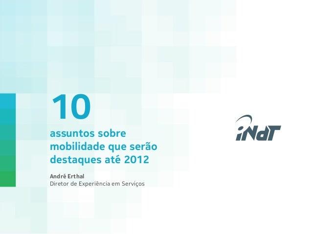 Nokia Technology Institute 10 assuntos sobre mobilidade que serão destaques até 2012 André Erthal Diretor de Experiência ...