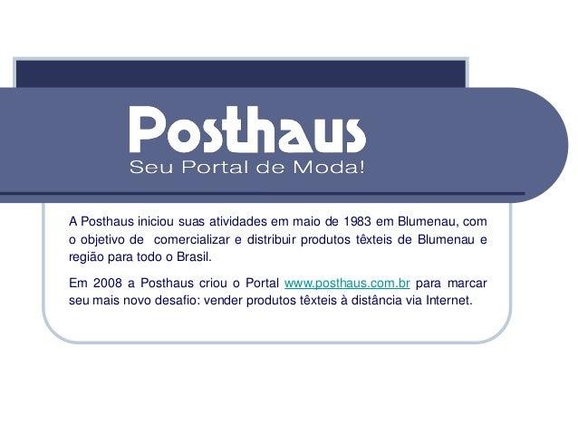 A Posthaus iniciou suas atividades em maio de 1983 em Blumenau, com o objetivo de comercializar e distribuir produtos têxt...