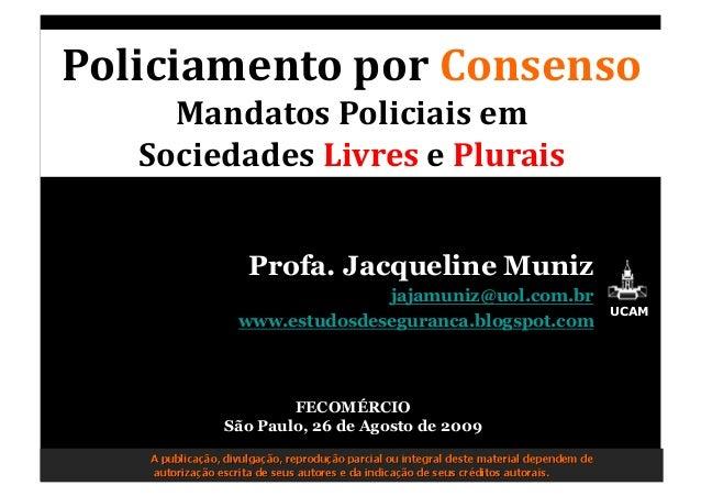 PoliciamentoporConsenso MandatosPoliciaisem SociedadesLivresePlurais Profa. Jacqueline Muniz jajamuniz@uol.com.b...