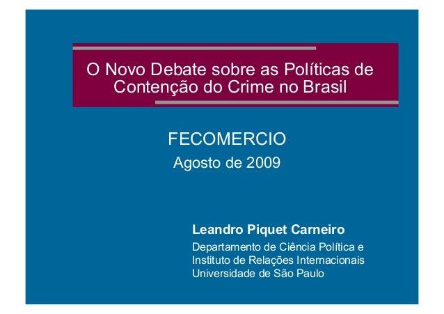 O Novo Debate sobre as Políticas de Contenção do Crime no Brasil FECOMERCIO Agosto de 2009 Leandro Piquet Carneiro Departa...