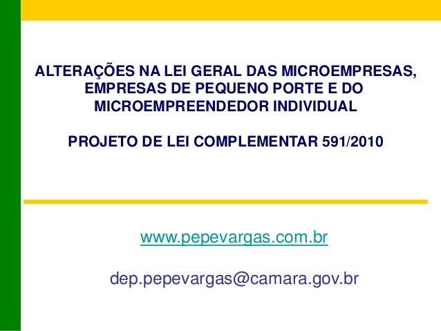 ALTERAÇÕES NA LEI GERAL DAS MICROEMPRESAS, EMPRESAS DE PEQUENO PORTE E DO MICROEMPREENDEDOR INDIVIDUAL PROJETO DE LEI COMP...
