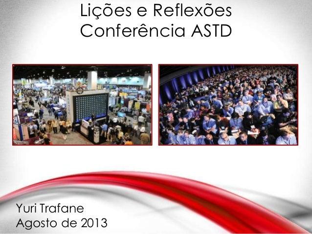 Yuri Trafane Agosto de 2013 Lições e Reflexões Conferência ASTD