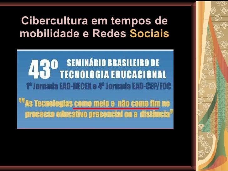 Cibercultura em tempos de mobilidade e Redes  Sociais Rosemary dos Santos [email_address]