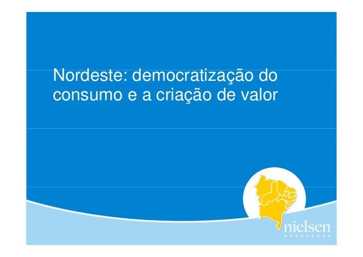 Nordeste: democratização doconsumo e a criação de valor                                                 I                 ...