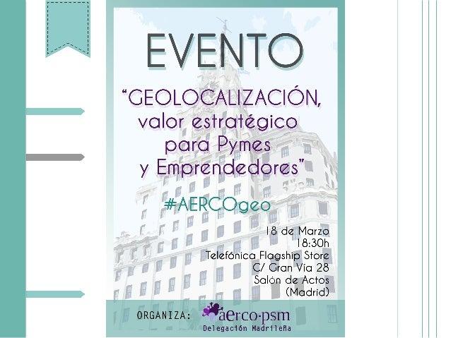 geolocalización, valor estratégico para pymes y emprendedores! DELEGADA TERRITORIAL EN MADRID! ! @ARELLANO_ES! #AERCOgeo! ...