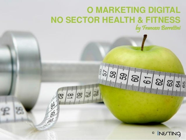 O MARKETING DIGITAL  NO SECTOR HEALTH& FITNESS  byFrancesoBerrettini  ©