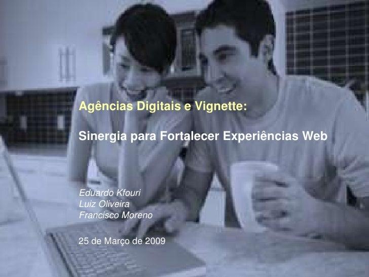 Agências Digitais e Vignette:  Sinergia para Fortalecer Experiências Web    Eduardo Kfouri Luiz Oliveira Francisco Moreno ...
