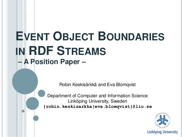 EVENT OBJECT BOUNDARIES IN RDF STREAMS – A Position Paper – Robin Keskisärkkä and Eva Blomqvist  Department of Computer an...