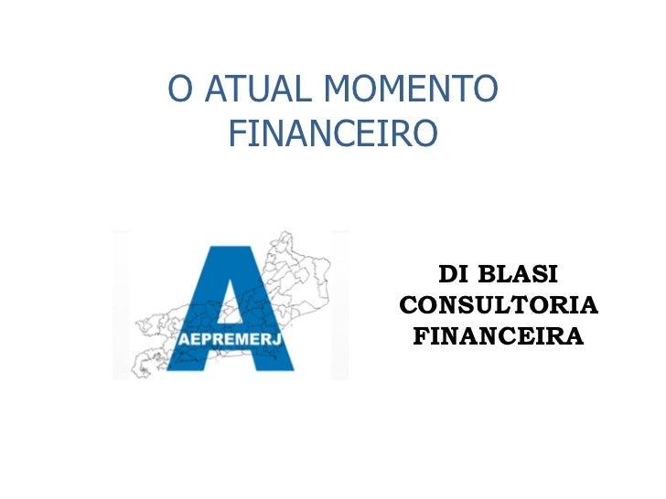 O ATUAL MOMENTO   FINANCEIRO             DI BLASI          CONSULTORIA           FINANCEIRA
