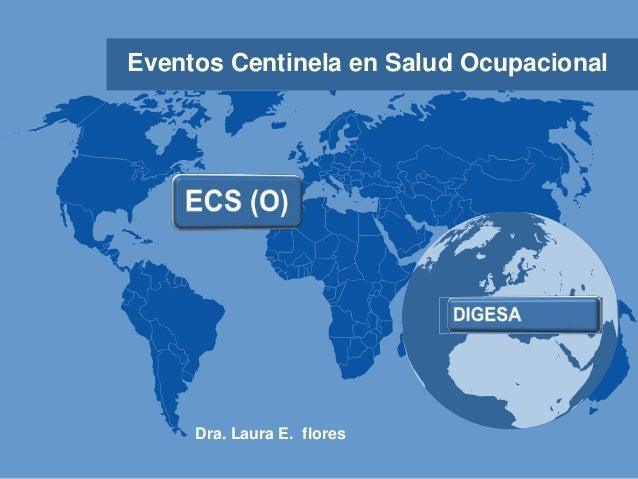 Eventos Centinela en Salud Ocupacional  Dra. Laura E. flores