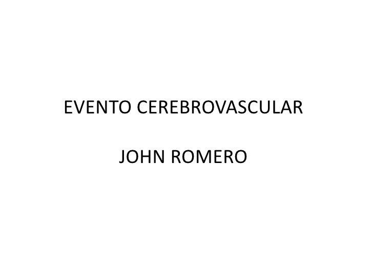 EVENTO CEREBROVASCULARJOHN ROMERO<br />