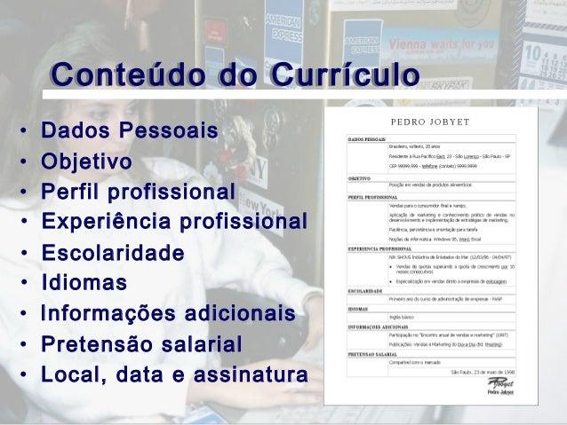 Conteúdo do Currículo • Dados Pessoais • Objetivo • Perfil profissional • Experiência profissional • Escolaridade • Idioma...
