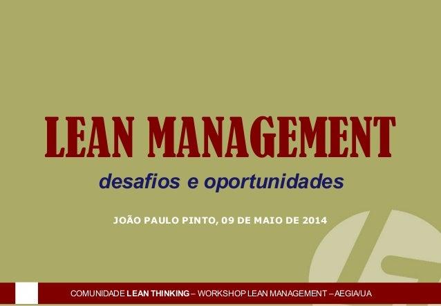 OPERAÇÕESLEAN 1 de 24 LEAN MANAGEMENT desafios e oportunidades JOÃO PAULO PINTO, 09 DE MAIO DE 2014 COMUNIDADE LEAN THINKI...