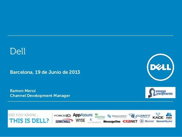 Dell Ramon Mercé Channel Development Manager Barcelona, 19 de Junio de 2013