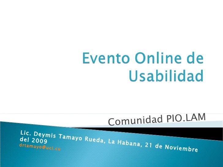 Comunidad PIO.LAM Lic. Deymis Tamayo Rueda, La Habana, 21 de Noviembre del 2009 [email_address]