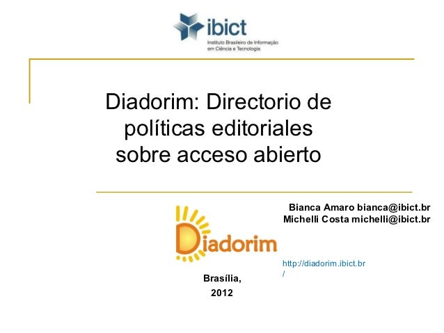 Diadorim: Directorio de  políticas editoriales sobre acceso abierto                      Bianca Amaro bianca@ibict.br     ...