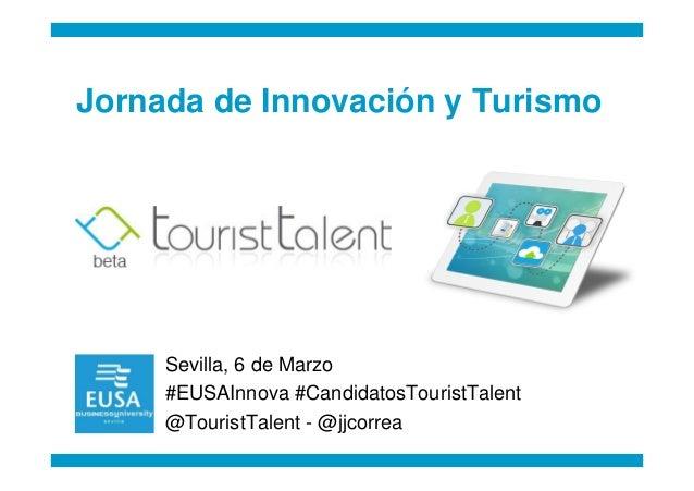 Jornada de Innovación y Turismo     Sevilla, 6 de Marzo     #EUSAInnova #CandidatosTouristTalent     @TouristTalent - @jjc...