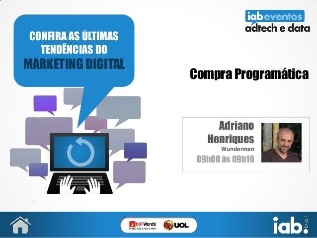 Compra Programática Adriano Henriques Wunderman 09h00 às 09h10 CONFIRA AS ÚLTIMAS TENDÊNCIAS DO MARKETING DIGITAL FOTO