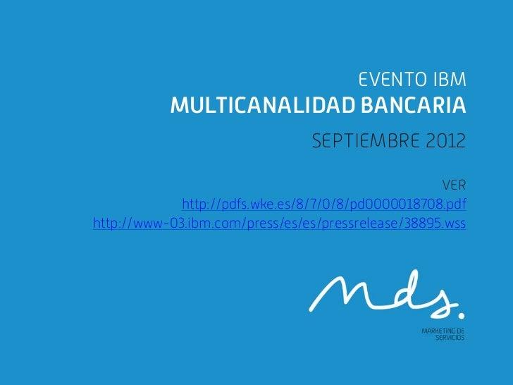 EVENTO IBM           MULTICANALIDAD BANCARIA                                SEPTIEMBRE 2012                               ...