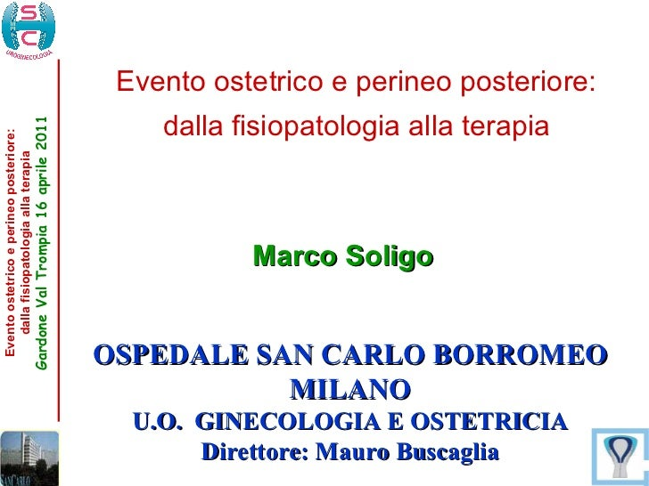 OSPEDALE SAN CARLO BORROMEO MILANO U.O.  GINECOLOGIA E OSTETRICIA Direttore: Mauro Buscaglia Evento ostetrico e perineo po...