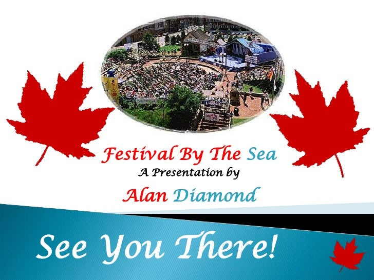 Festival By The Sea      A Presentation by     Alan DiamondSee You There!