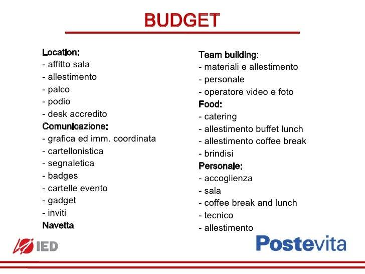 BUDGETLocation:                      Team building:- affitto sala                 - materiali e allestimento- allestimento...