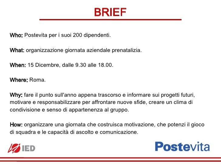 BRIEFWho: Postevita per i suoi 200 dipendenti.What: organizzazione giornata aziendale prenatalizia.When: 15 Dicembre, dall...