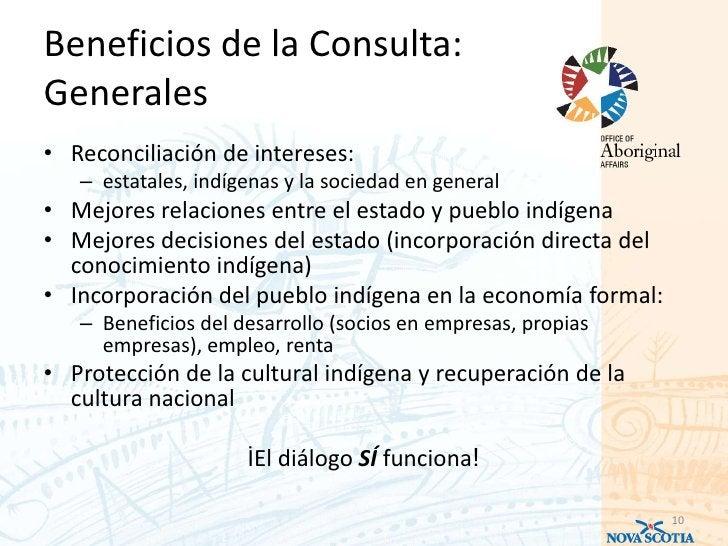 Beneficios de la Consulta:Generales• Reconciliación de intereses:   – estatales, indígenas y la sociedad en general• Mejor...