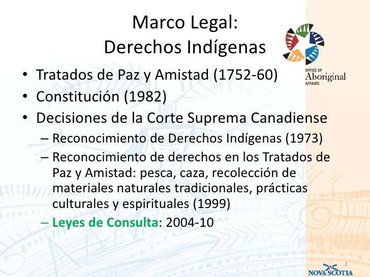 Marco Legal:            Derechos Indígenas• Tratados de Paz y Amistad (1752-60)• Constitución (1982)• Decisiones de la Cor...
