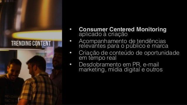 trending content  • Consumer Centered Monitoring  aplicado à criação  • Acompanhamento de tendências  relevantes para o pú...