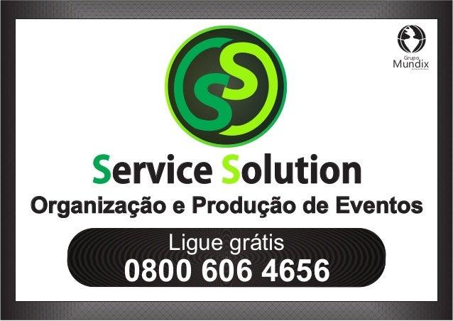 Organização e Produção de Eventos 0800 606 4656 Ligue grátis Service olutionS Grupo Mundixby Rebeca Montanari